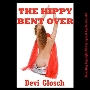 The Hippy Bent Over: A First Anal Sex BDSM Erotica Story | [Devi Glosch]