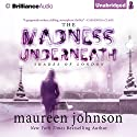 The Madness Underneath: The Shades of London, Book 2 (       UNABRIDGED) by Maureen Johnson Narrated by Nicola Barber