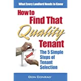 How to Find That Quality Tenant: The Five Simple Steps of Tenant Selection ~ Don Conrad