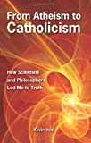 From Atheism to Catholicism: How Scientists and Philosophers Led Me to the Truth
