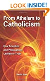 From Atheism to Catholicism: How Scientists and Philosophers Led Me to Truth