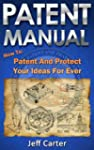 Patent Manual: How to Patent and Prot...