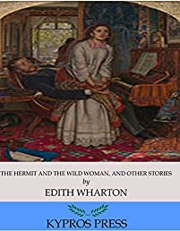 The Hermit And The Wild Woman, And Other Stories by Edith Wharton ebook deal