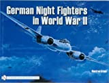 German Night Fighters in World War II: Ar 234-Do 217-Do 335-Ta 154-He 219-Ju 88-Ju 388-Bf 110-Me 262 Etc. (Schiffer Military)