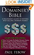 Domainer's Bible: A Beginner's Guide To Buying and Selling Domain Names (Fifth Edition)