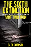 img - for The Sixth Extinction: An Apocalyptic Tale of Survival. (Part Two: Ruin.) book / textbook / text book