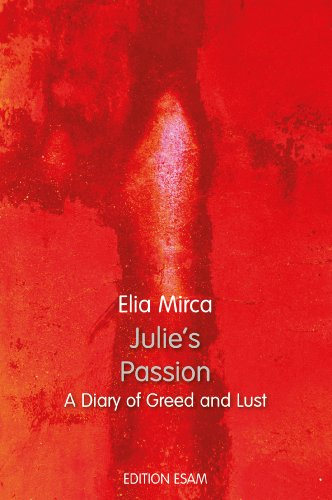 Book: Julie's Passion Book 1 - A Diary of Greed and Lust by Elia Mirca
