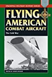img - for Flying American Combat Aircraft: Vol. 2, The Cold War (Stackpole Military History Series) book / textbook / text book
