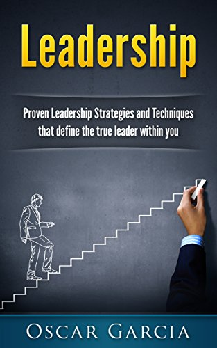 Leadership Proven Leadership Strategies and Techniques That Define the True Leader Within You Leadership Leader Effective Influence People Business Follow