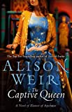 Alison Weir The Captive Queen