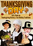 Thanksgiving Day! Discover Thanksgiving History and Fun Holiday Traditions in this Thanksgiving Book For Children (Fun Books for Kids Series)