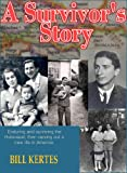 A Survivor's Story; Enduring and Overcoming the Horrors of the Holocaust