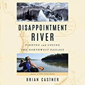 Disappointment River: Finding and Losing the Northwest Passage | [Brian Castner]