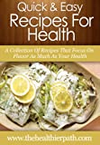 Recipes for Health: A Collection Of Recipes That Focus On Flavor As Much As Your Health (Quick & Easy Recipes)