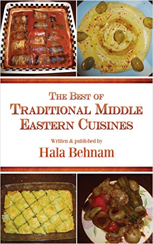 The Best of Traditional Middle Eastern Cuisines by Hala Behnam