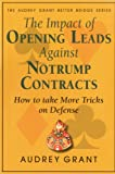 The Impact of Opening Leads Against No Trump Contracts: How to Take More Tricks on Defense (The Audrey Grant Better Bridge Series) (0939460394) by Grant, Audrey