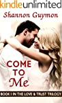 Come To Me: Book 1 in the Love and Tr...