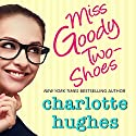 Miss Goody Two-Shoes: A Contemporary Romance Audiobook by Charlotte Hughes Narrated by Elizabeth Klett
