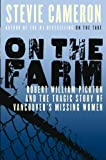 img - for On the Farm: Robert William Pickton and the Tragic Story of Vancouver's Missing Women book / textbook / text book