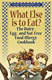 img - for What Else is to Eat? The Dairy-, Egg-, and Nut-Free Food Allergy Cookbook book / textbook / text book