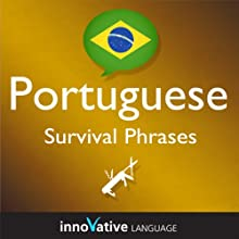 Learn Portuguese - Survival Phrases Portuguese, Volume 1: Lessons 1-30 (       UNABRIDGED) by Innovative Language Learning Narrated by Braden Chase