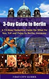 3 Day Guide to Berlin: A 72-hour definitive guide on what to see, eat and enjoy in Berlin, Germany (Berlin, Berlin Guide, Germany Travel)
