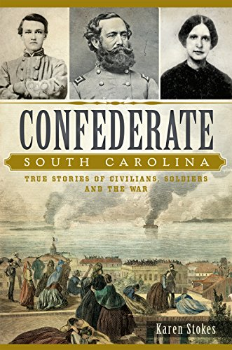 Confederate South Carolina:: True Stories of Civilians, Soldiers and the War (Civil War Series)