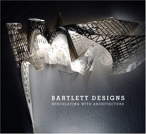Bartlett Designs: Speculating with Architecture
