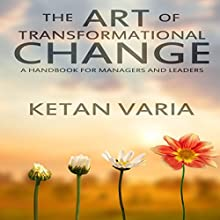 The Art of Transformational Change: A Handbook for Managers and Leaders Audiobook by Ketan Varia Narrated by Saethon Williams