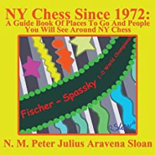 NY Chess Since 1972: A Guide Book of Places to Go and People You Will See Around NY Chess (Volume 1) (       UNABRIDGED) by Peter Julius Aravena Sloan Narrated by Chris Brinkley