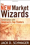 The New Market Wizards: Conversations with America's Top Traders (Wiley Trading) (1592803377) by Schwager, Jack D.