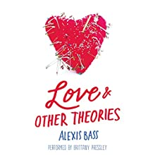 Love and Other Theories (       UNABRIDGED) by Alexis Bass Narrated by Brittany Pressley