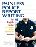 img - for Painless Police Report Writing: An English Guide for Criminal Justice Professionals (3rd Edition) 3rd (third) edition (authors) Frazee, Barbara, Davis, Joseph N. (2008) published by Prentice Hall [Paperback] book / textbook / text book