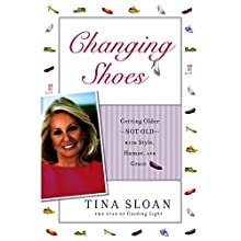 Changing Shoes: Getting Older - Not Old - with Style, Humor, and Grace Audiobook by Tina Sloan Narrated by Tina Sloan