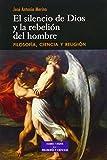 img - for El silencio de Dios y la rebeli n del hombre. Filosof a, ciencia y religi n book / textbook / text book