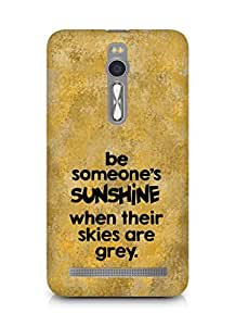 AMEZ be someone's sunshine when their skies are grey Back Cover For Asus Zenfone 2