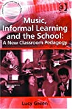 img - for Music, Informal Learning and the School: A New Classroom Pedagogy (Ashgate Popular and Folk Music) book / textbook / text book