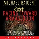 Racing Toward Armageddon: The Three Great Religions and a Plot to End the World (       UNABRIDGED) by Michael Baigent Narrated by John Lee
