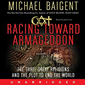 Racing Toward Armageddon: The Three Great Religions and a Plot to End the World | [Michael Baigent]