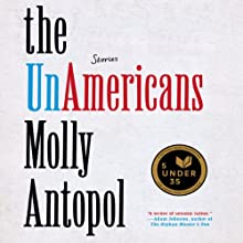 The UnAmericans: Stories (       UNABRIDGED) by Molly Antopol Narrated by Jennifer Van Dyck