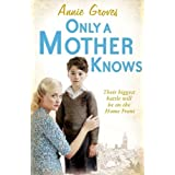 Only a Mother Knowsby Annie Groves