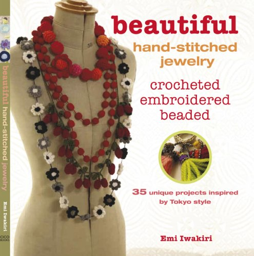Beautiful Hand-Stitched Jewelry Crocheted, Embroidered, Beaded Emi Iwakiri Cico
