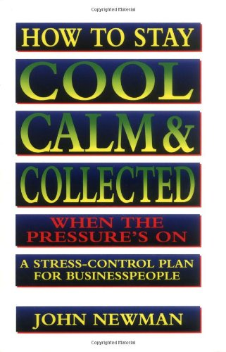 How to Stay Cool, Calm & Collected When the Pressure's On: A Str