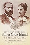 img - for Justinian Caire and Santa Cruz Island: The Rise and Fall of a California Dynasty book / textbook / text book
