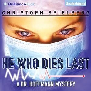 He Who Dies Last: Dr. Hoffmann, Book 2 | [Christoph Spielberg]