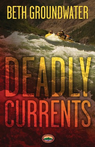Deadly Currents (An RM Outdoor Adventures Mystery, #1) by Beth Groundwater