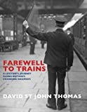 Farewell to Trains: A Lifetimes Journey Along Britains Changing Railways
