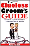 img - for The Clueless Groom's Guide : More Than Any Man Should Ever Know About Getting Married book / textbook / text book