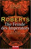 Die Feinde des Imperators -: Ein Krimi aus dem Alten Rom - SPQR - John Maddox Roberts