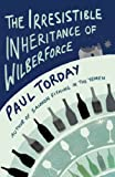The Irresistible Inheritance of Wilberforce: A Novel in Four Vintages Paul Torday